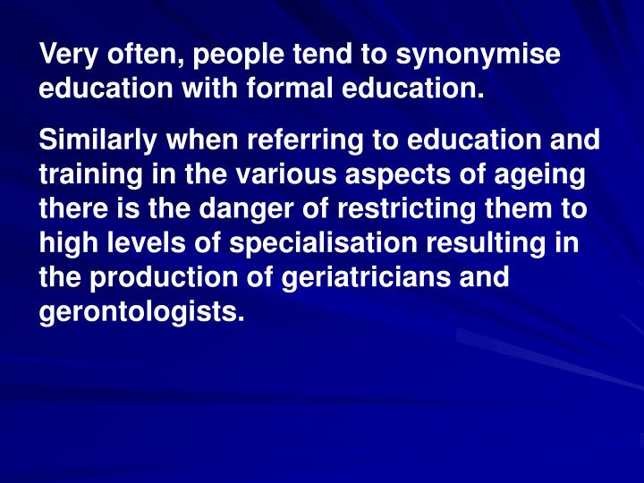 Very often, people tend to synonymise education with formal education.