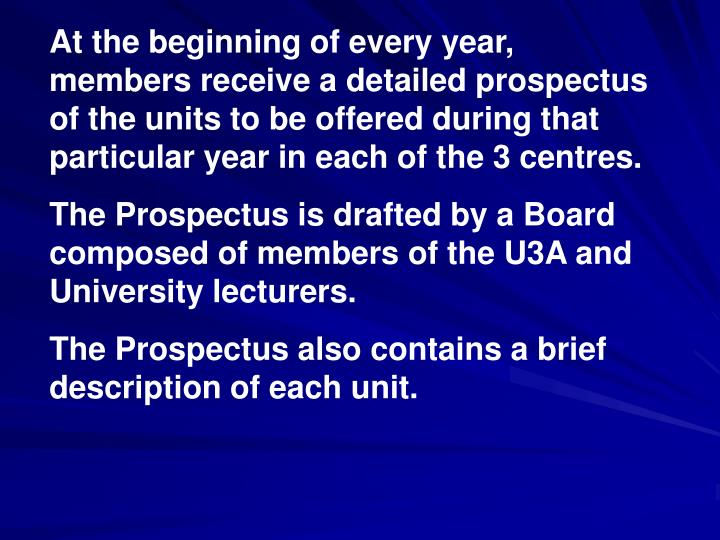 At the beginning of every year, members receive a detailed prospectus of the units to be offered during that particular year in each of the 3 centres.