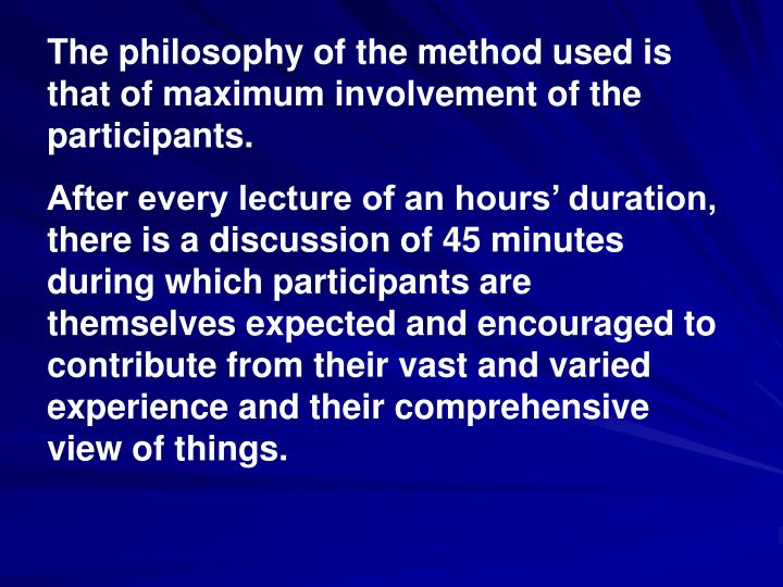 The philosophy of the method used is that of maximum involvement of the participants.