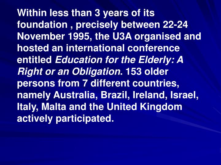 Within less than 3 years of its foundation , precisely between 22-24 November 1995, the U3A organised and hosted an international conference entitled