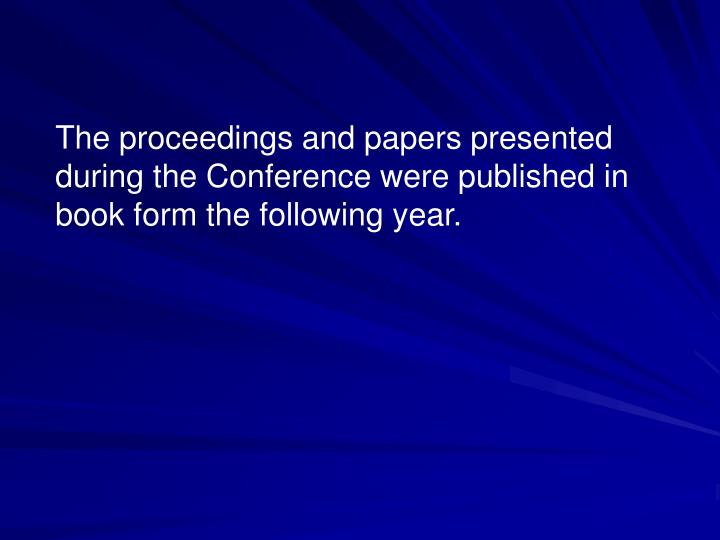 The proceedings and papers presented during the Conference were published in book form the following year.