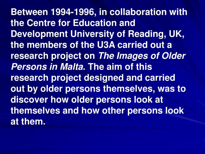 Between 1994-1996, in collaboration with the Centre for Education and Development University of Reading, UK, the members of the U3A carried out a research project on
