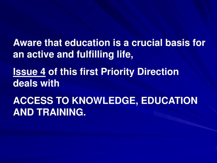 Aware that education is a crucial basis for an active and fulfilling life,