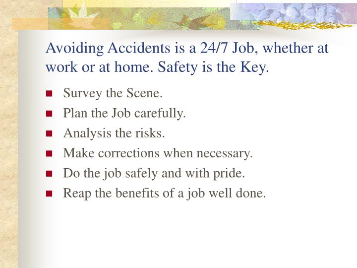 Avoiding Accidents is a 24/7 Job, whether at work or at home. Safety is the Key.