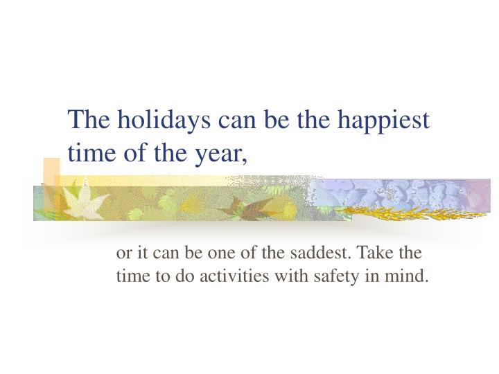 The holidays can be the happiest time of the year,
