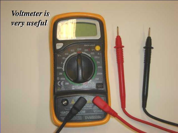 Voltmeter is very useful