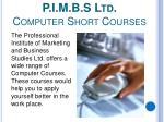 p i m b s ltd computer short courses