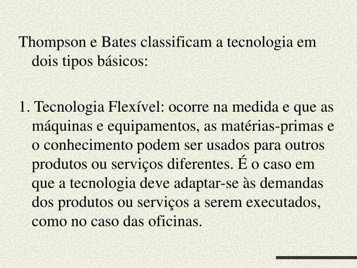 Thompson e Bates classificam a tecnologia em dois tipos básicos: