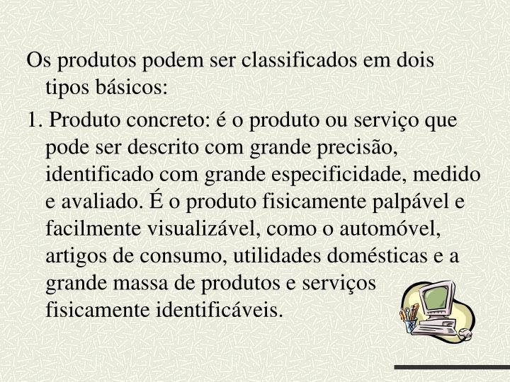 Os produtos podem ser classificados em dois tipos básicos: