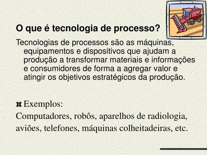 O que é tecnologia de processo?