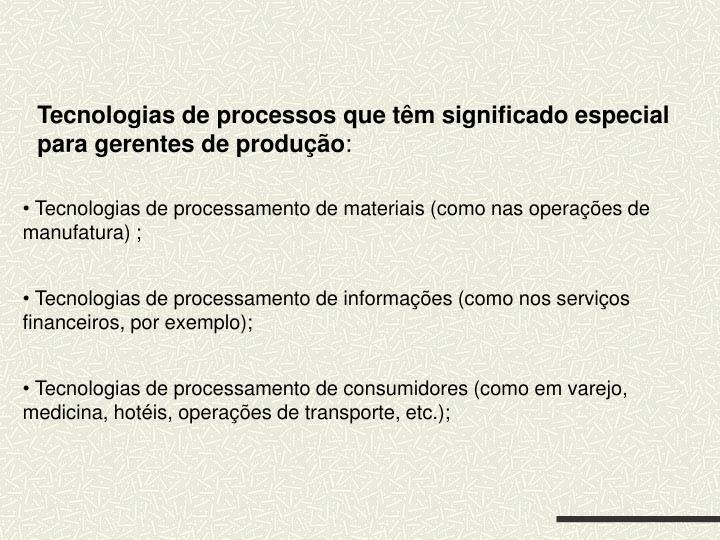 Tecnologias de processos que têm significado especial para gerentes de produção