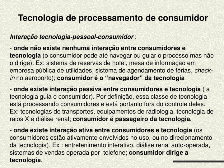 Tecnologia de processamento de consumidor