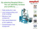 by selecting neoplast mixer you can definitely increase your profits by