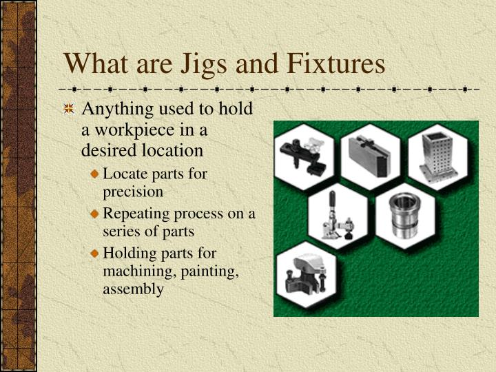 What are jigs and fixtures