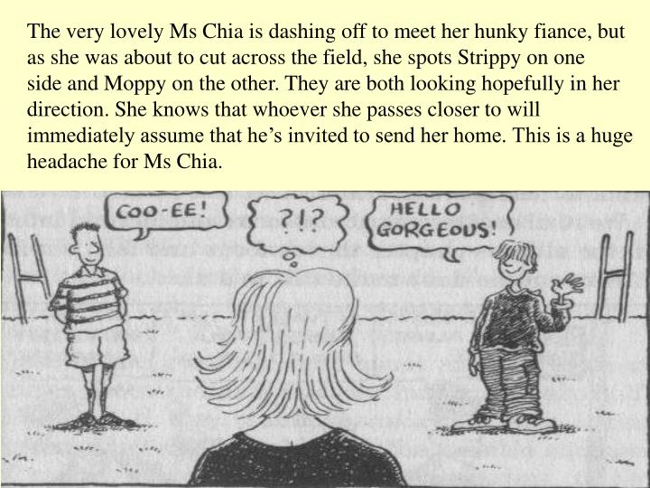 The very lovely Ms Chia is dashing off to meet her hunky fiance, but