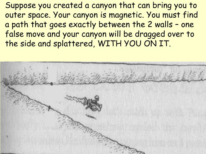 Suppose you created a canyon that can bring you to