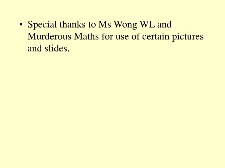 Special thanks to Ms Wong WL and Murderous Maths for use of certain pictures and slides.