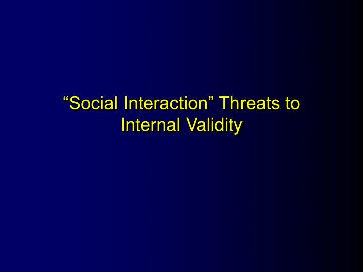 """Social Interaction"" Threats to Internal Validity"