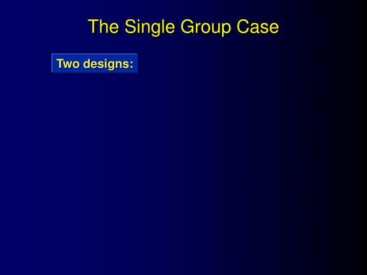 The Single Group Case