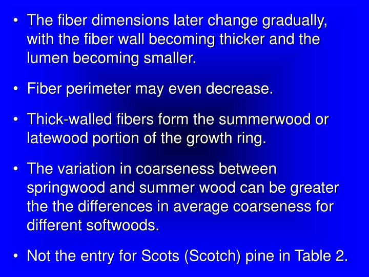The fiber dimensions later change gradually, with the fiber wall becoming thicker and the lumen becoming smaller.