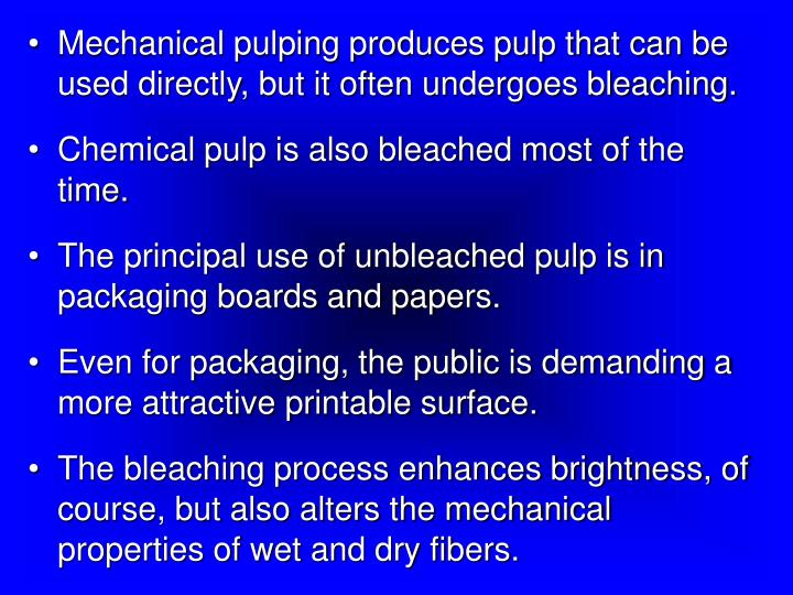 Mechanical pulping produces pulp that can be used directly, but it often undergoes bleaching.