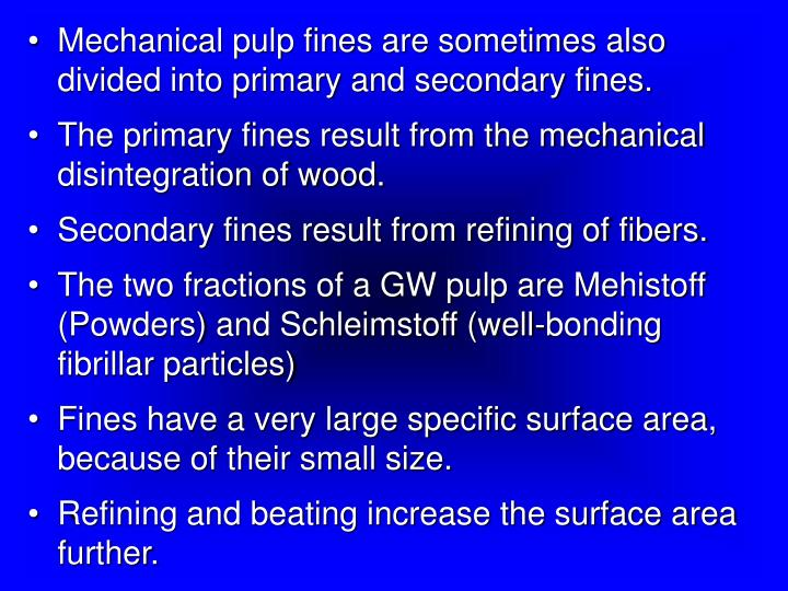 Mechanical pulp fines are sometimes also divided into primary and secondary fines.