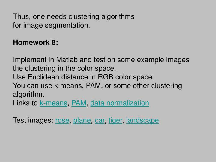 Thus, one needs clustering algorithms
