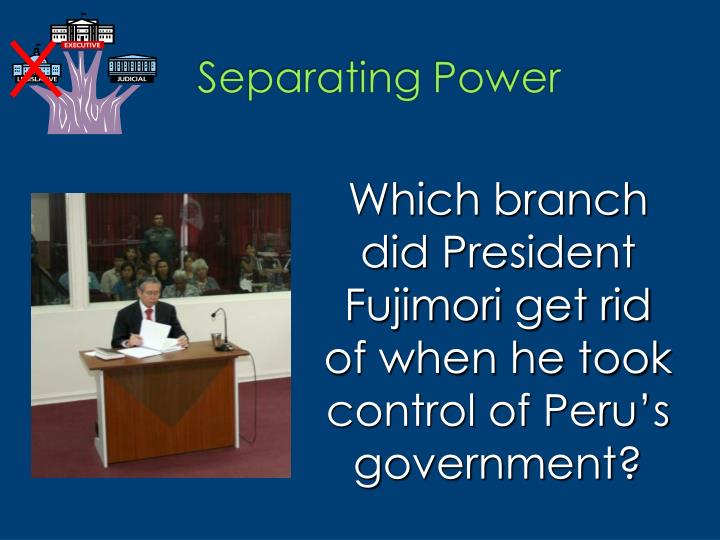 Which branch did President Fujimori get rid of when he took control of Peru's government?