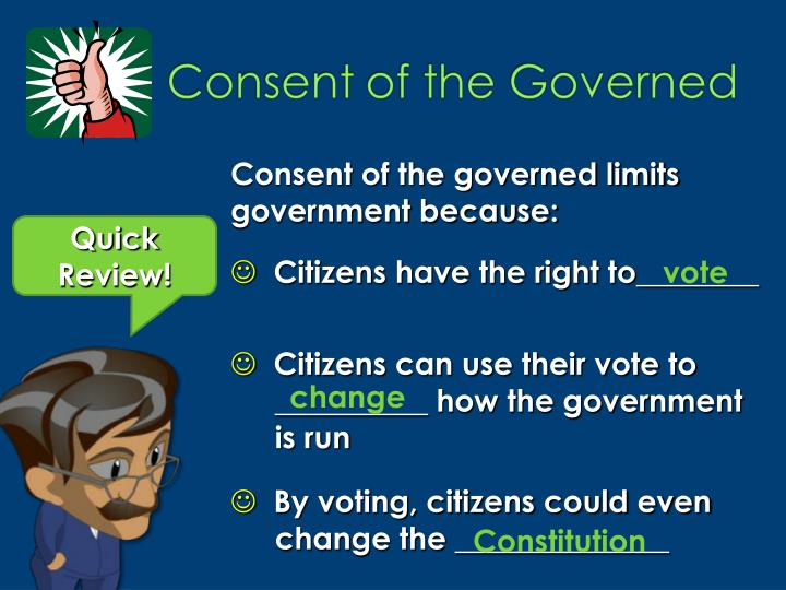 Consent of the governed limits government because: