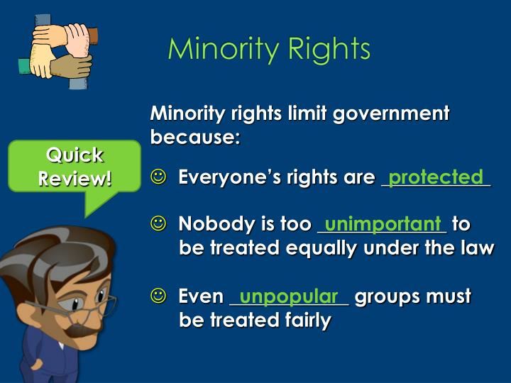 Minority rights limit government because: