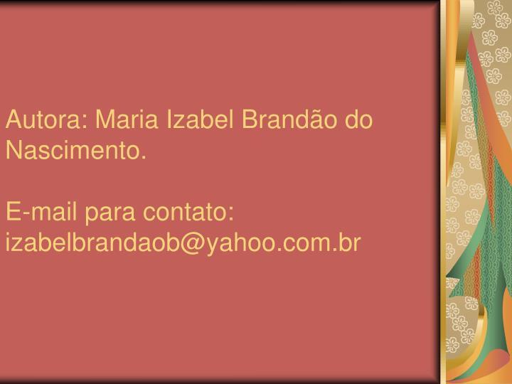Autora maria izabel brand o do nascimento e mail para contato izabelbrandaob@yahoo com br