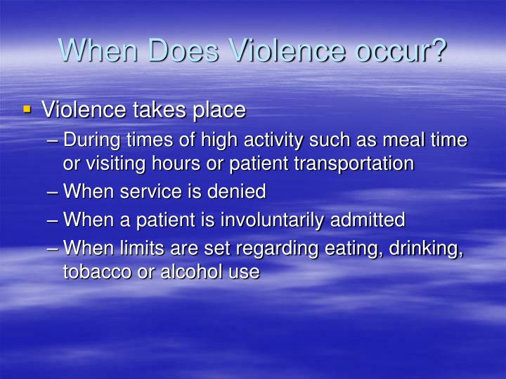 When Does Violence occur?