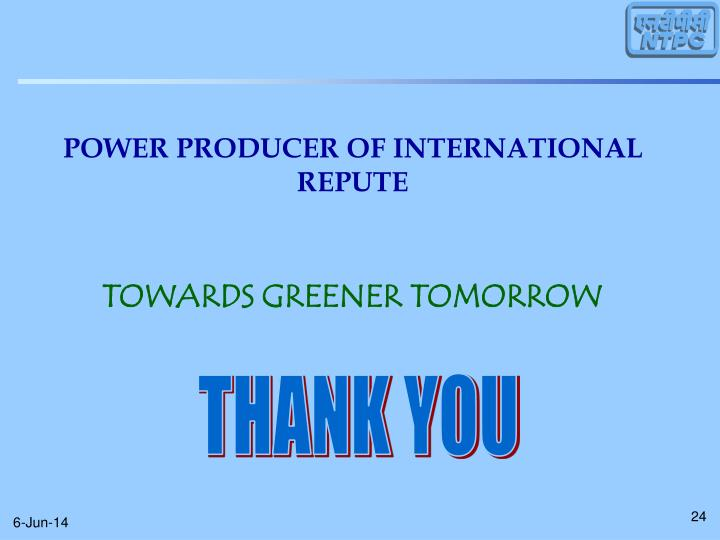 POWER PRODUCER OF INTERNATIONAL REPUTE