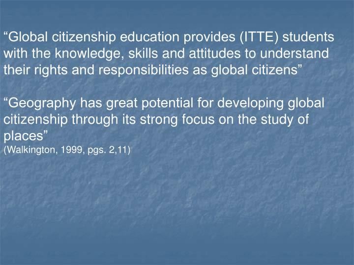 """""""Global citizenship education provides (ITTE) students with the knowledge, skills and attitudes to understand their rights and responsibilities as global citizens"""""""