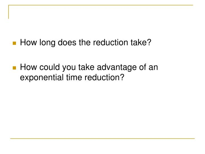 How long does the reduction take?