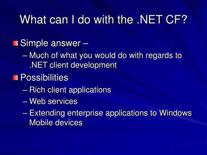 What can I do with the .NET CF?
