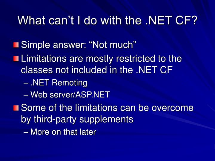 What can't I do with the .NET CF?