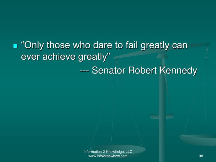 """""""Only those who dare to fail greatly can ever achieve greatly"""""""
