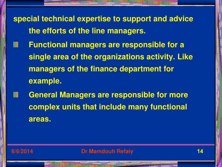 special technical expertise to support and advice the efforts of the line managers.