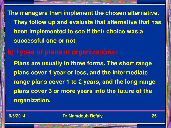 The managers then implement the chosen alternative. They follow up and evaluate that alternative that has been implemented to see if their choice was a successful one or not.