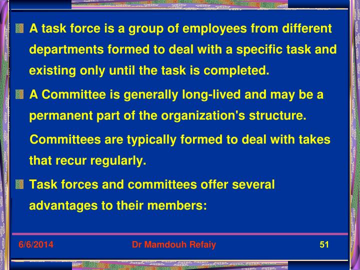 A task force is a group of employees from different departments formed to deal with a specific task and existing only until the task is completed.