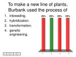 to make a new line of plants burbank used the process of
