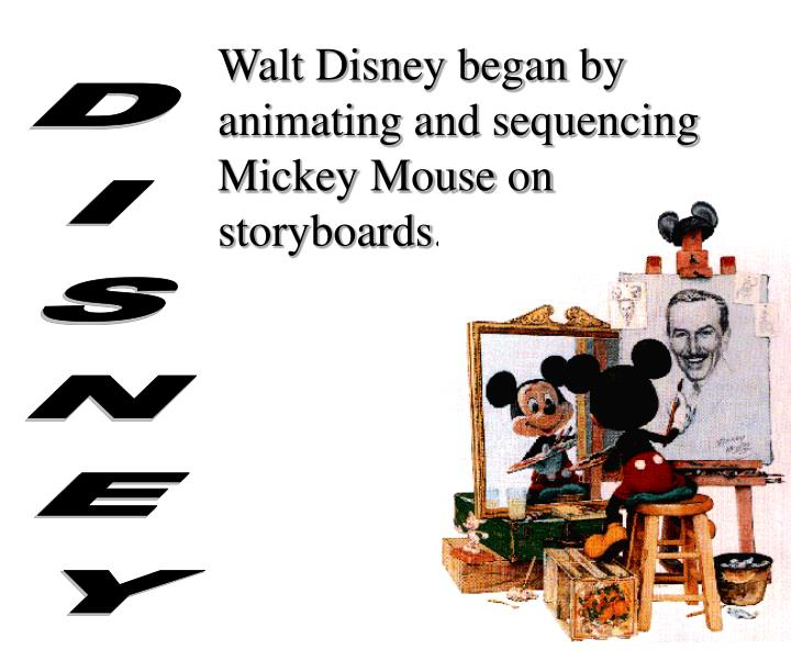 Walt Disney began by animating and sequencing Mickey Mouse on storyboards.