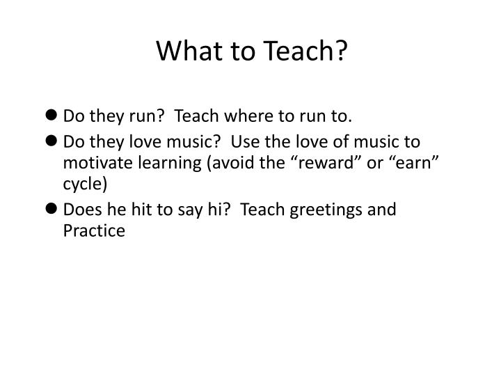 What to Teach?