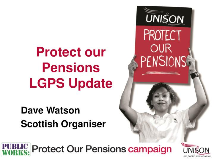 protect our pensions lgps update n.