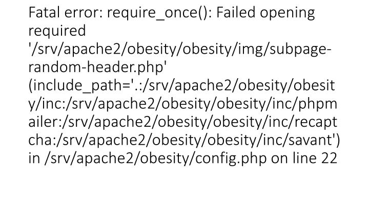 Warning: require_once(/srv/apache2/obesity/obesity/img/subpage-random-header.php): failed to open s...