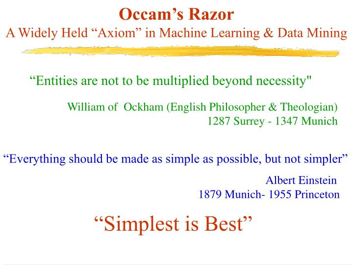 Occam s razor a widely held axiom in machine learning data mining
