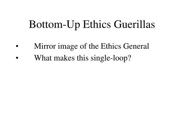 Bottom-Up Ethics Guerillas