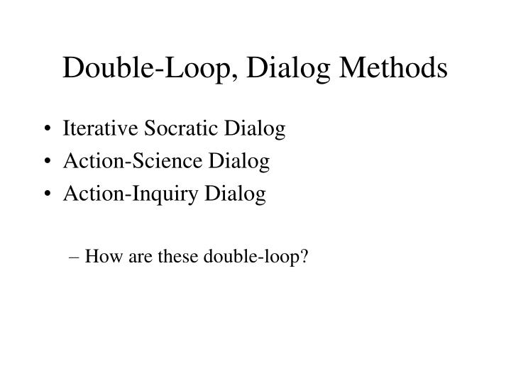 Double-Loop, Dialog Methods