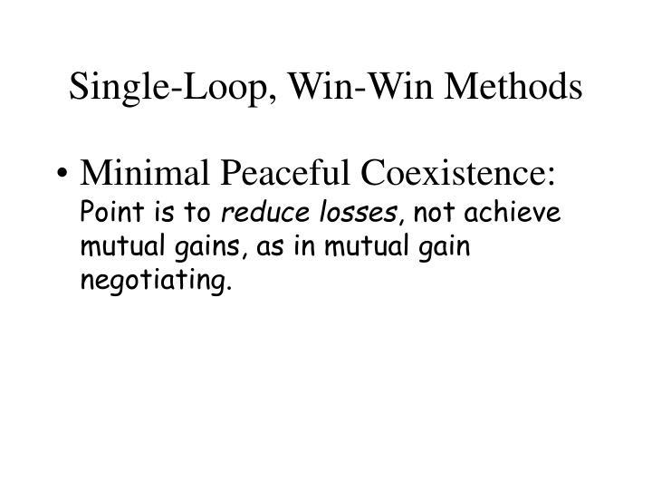 Single-Loop, Win-Win Methods